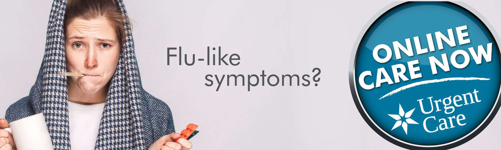 Flu-like Symptoms? Online Care Now - Urgent Care